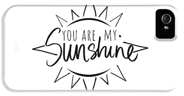 You Are My Sunshine With Sun IPhone 5 Case by South Social Studio