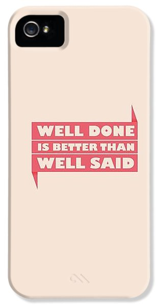 Well Done Is Better Than Well Said -  Benjamin Franklin Inspirational Quotes Poster IPhone 5 Case