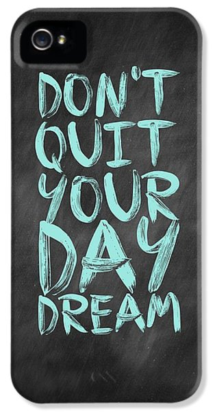 Don't Quite Your Day Dream Inspirational Quotes Poster IPhone 5 Case