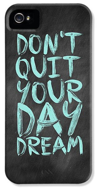 Don't Quite Your Day Dream Inspirational Quotes Poster IPhone 5 Case by Lab No 4