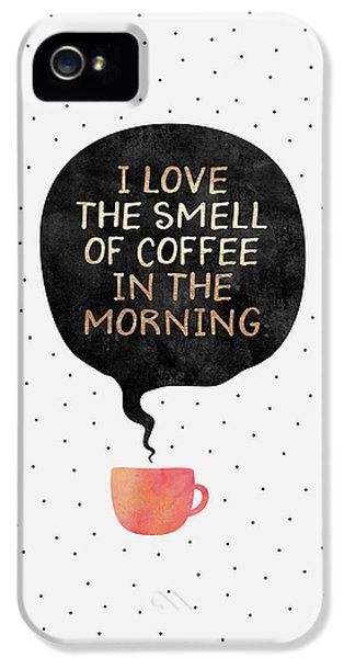 I Love The Smell Of Coffee In The Morning IPhone 5 Case by Elisabeth Fredriksson