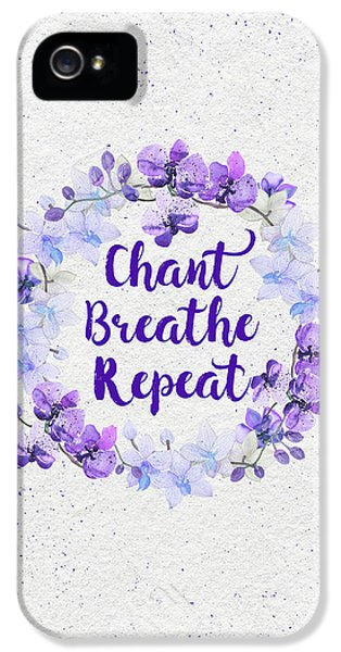Breathe iPhone 5 Case - Chant, Breathe, Repeat by Tammy Wetzel