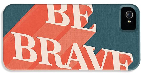 Be Brave  IPhone 5 Case