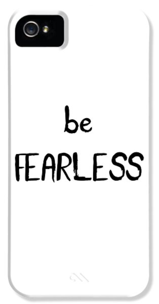 Be Fearless IPhone 5 Case by Emiliano Deificus