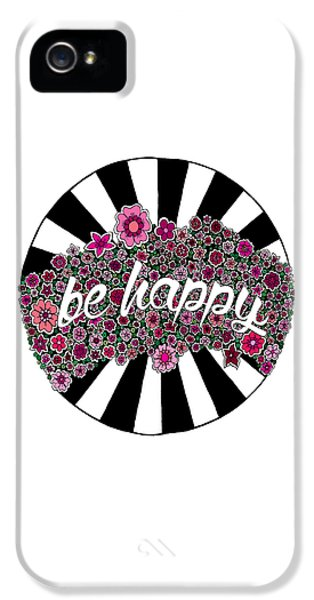 Be Happy IPhone 5 Case by Elizabeth Davis