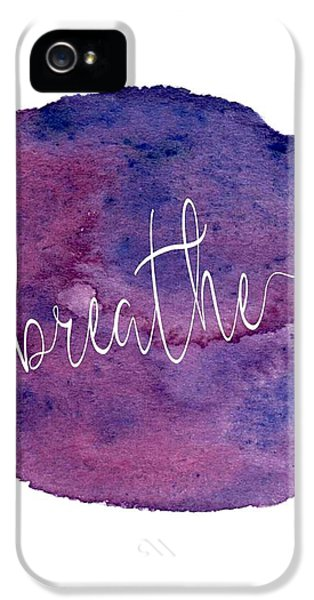 Breathe iPhone 5 Case - #breathe by Donna Gilbert