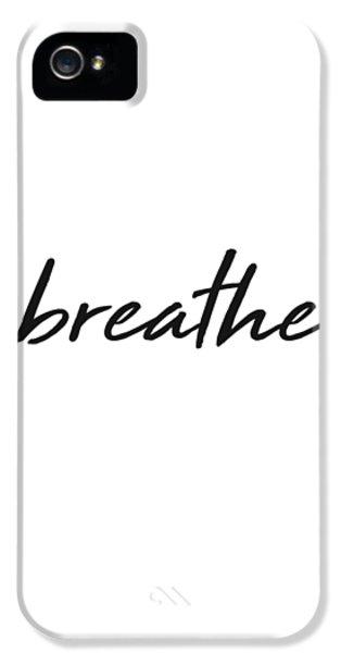 Breathe iPhone 5 Case - Breathe - Minimalist Print - Black And White - Typography - Quote Poster by Studio Grafiikka