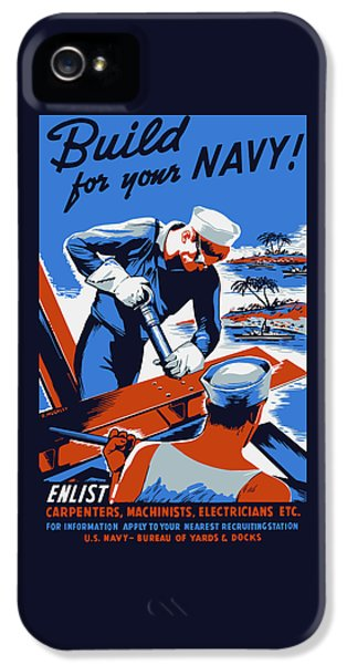 Build For Your Navy - Ww2 IPhone 5 Case by War Is Hell Store