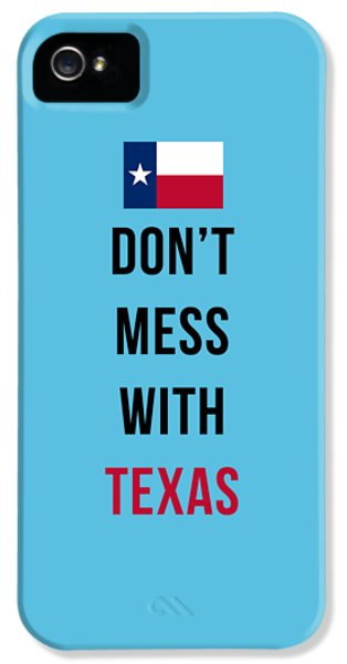 Don't Mess With Texas Tee Blue IPhone 5 Case by Edward Fielding