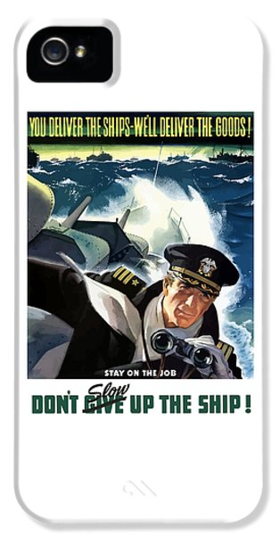 Don't Slow Up The Ship - Ww2 IPhone 5 Case by War Is Hell Store