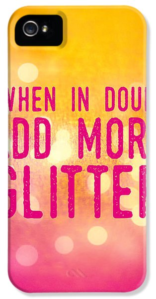 Funny iPhone 5 Case - Fun Quote When In Doubt Add More Glitter by Matthias Hauser