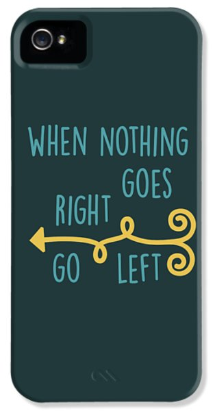 Go Left IPhone 5 Case by Heather Applegate
