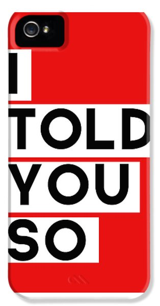 I Told You So IPhone 5 Case