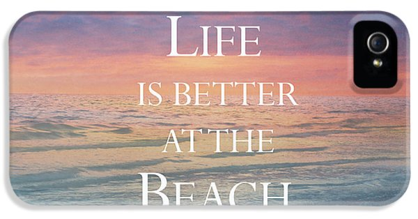 Life Is Better At The Beach IPhone 5 Case by Kim Hojnacki