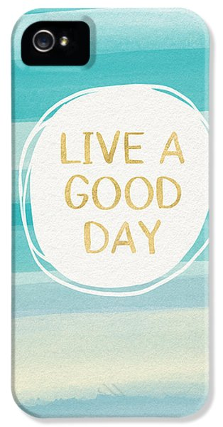 Live A Good Day- Art By Linda Woods IPhone 5 Case