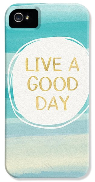 Live A Good Day- Art By Linda Woods IPhone 5 Case by Linda Woods