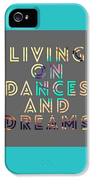 Living On Dances And Dreams IPhone 5 Case by Brandi Fitzgerald