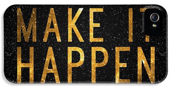 Make It Happen IPhone 5 Case