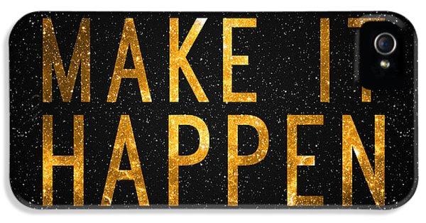 Make It Happen IPhone 5 Case by Taylan Apukovska