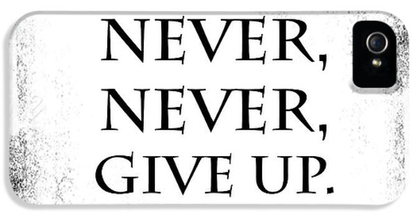 Never Never Never Give Up Quote IPhone 5 Case
