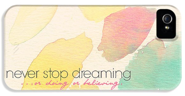 Never Stop Dreaming Doing Believing IPhone 5 Case by Brandi Fitzgerald