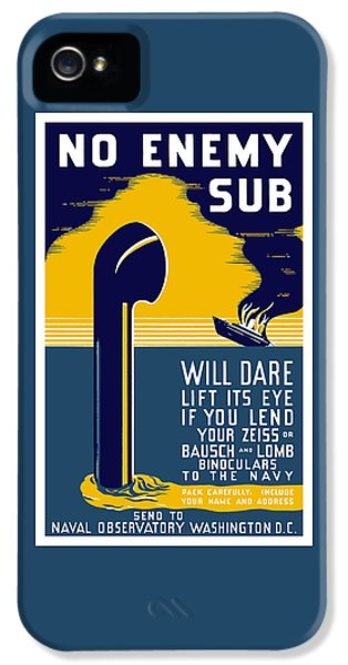 No Enemy Sub Will Dare Lift Its Eye IPhone 5 Case by War Is Hell Store