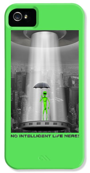 No Intelligent Life Here 2 IPhone 5 Case
