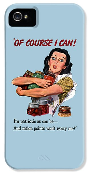 Of Course I Can -- Ww2 Propaganda IPhone 5 Case by War Is Hell Store