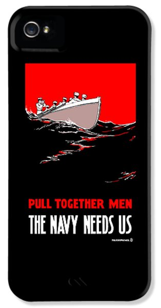 Pull Together Men - The Navy Needs Us IPhone 5 Case by War Is Hell Store