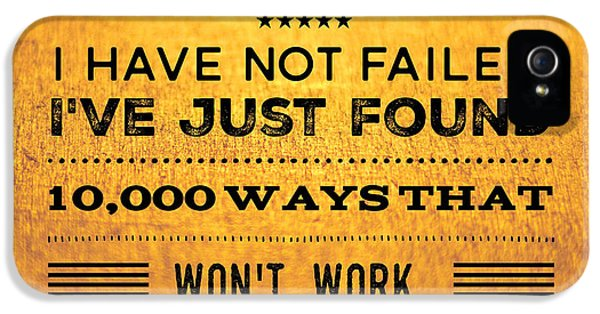 Funny iPhone 5 Case - Quote I Have Not Failed I Have Just Found 10000 Ways That Wont Work by Matthias Hauser