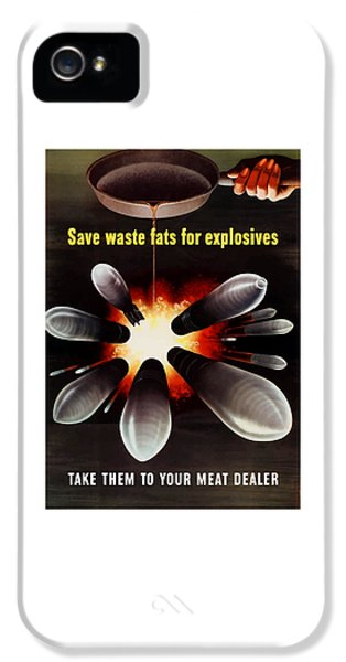 Save Waste Fats For Explosives IPhone 5 Case by War Is Hell Store