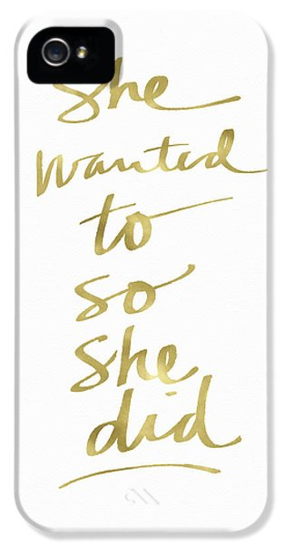 She Wanted To So She Did Gold- Art By Linda Woods IPhone 5 Case