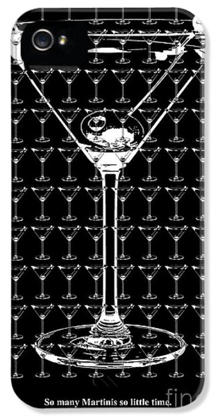So Many Martinis So Little Time IPhone 5 / 5s Case by Jon Neidert