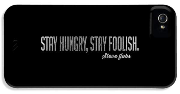 Stay Hungry Stay Foolish Steve Jobs Tee IPhone 5 Case by Edward Fielding