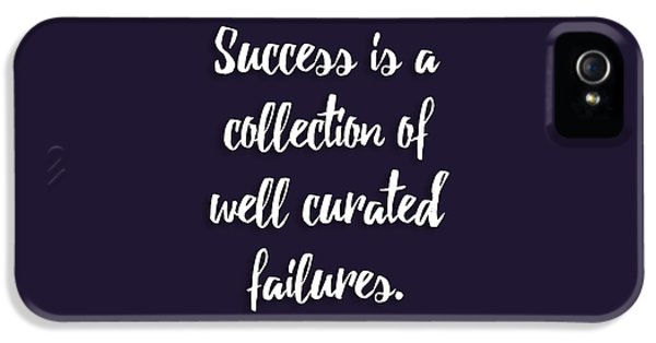 Success Is A Collection Of Well Curated Failures IPhone 5 Case by Liesl Marelli