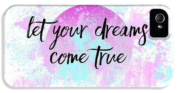 Text Art Let Your Dreams Come True IPhone 5 Case
