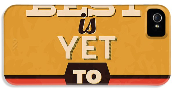 The Best Is Yet To Come IPhone 5 Case