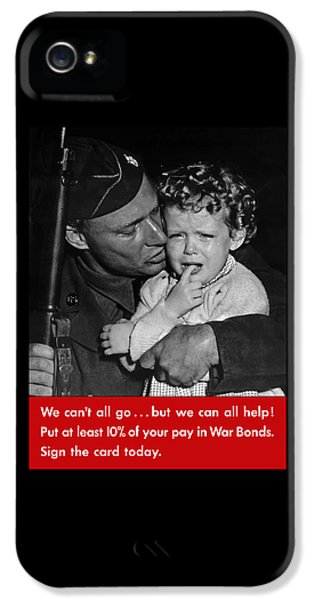We Can't All Go - Ww2 Propaganda  IPhone 5 Case by War Is Hell Store