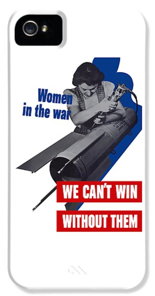 Women In The War - We Can't Win Without Them IPhone 5 Case