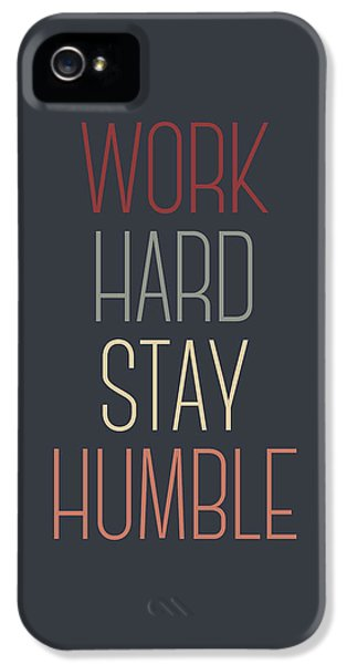 Work Hard Stay Humble Quote IPhone 5 Case by Taylan Apukovska