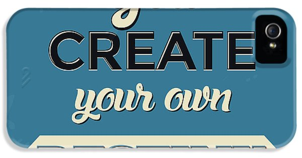 You Create Your Own Destiny IPhone 5 Case