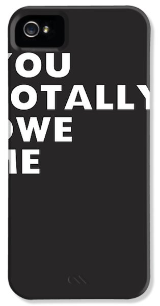 You Totally Owe Me- Art By Linda Woods IPhone 5 Case