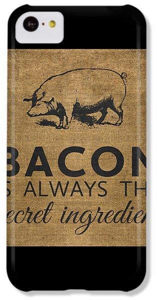 Bacon Is Always The Secret Ingredient IPhone 5c Case by Nancy Ingersoll