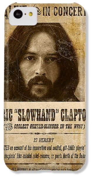 Eric Clapton iPhone 5c Case - Clapton Wanted Poster by Gary Bodnar