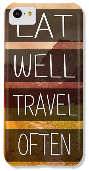 Eat Well Travel Often IPhone 5c Case by Pati Photography