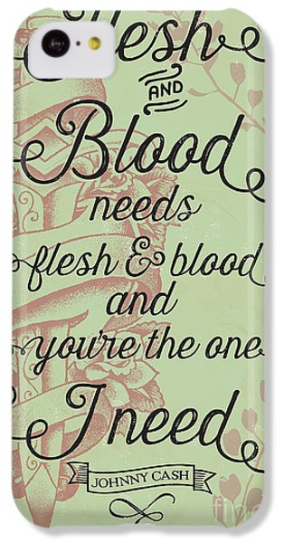 Flesh And Blood - Johnny Cash Lyric IPhone 5c Case