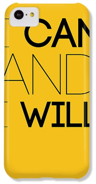 I Can And I Will Poster 2 IPhone 5c Case by Naxart Studio