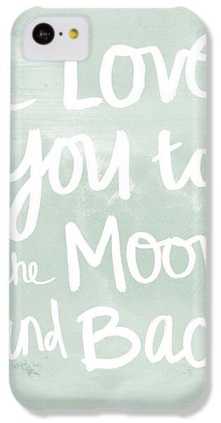 Valentines Day iPhone 5c Case - I Love You To The Moon And Back- Inspirational Quote by Linda Woods
