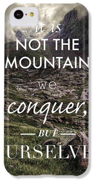 It Is Not The Mountain We Conquer But Ourselves IPhone 5c Case