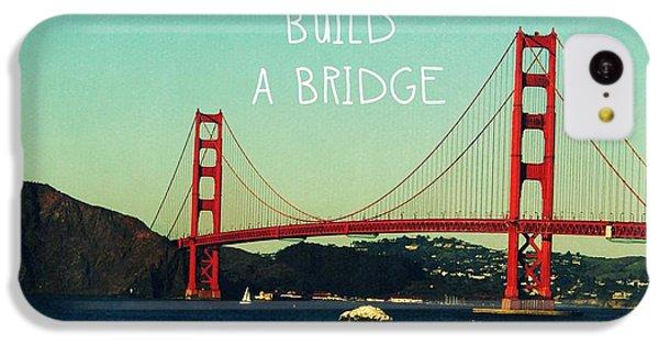 Golden Gate Bridge iPhone 5c Case - Love Can Build A Bridge- Inspirational Art by Linda Woods